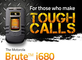 For those who make Tough Calls: The Motorola Brute™ i680